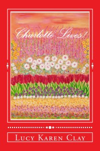 Charlotte Lives! By Lucy Karen Clay