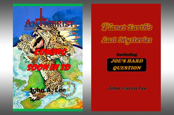 Anti Christ Coming Soon in 3 D and Planet Earth's Last Mysteries by John A Lee